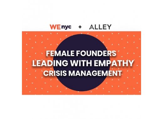 Female Founders: Leading with Empathy / Crisis Management with WE NYC