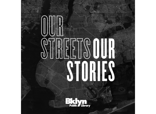 Our Streets, Our Stories: Brooklyn Memories