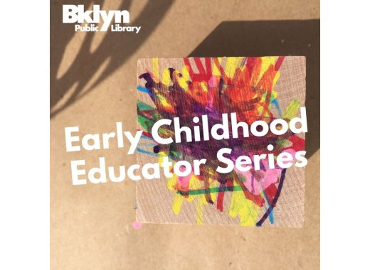 BKLYN Early Childhood Educator Series: Materials for the Arts - Project Based Learning for Young Children
