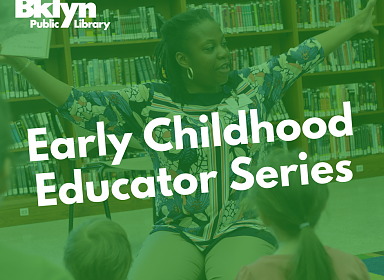 BKLYN Early Childhood Educator Series Session 3: Supporting Immigrant Families: Resources, Spaces and Feelings