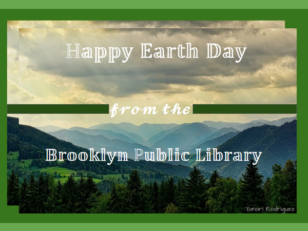 Happy Earth Day from Brooklyn Public Library
