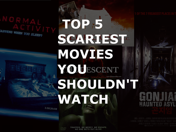 Top Five Scariest Movies You Shouldn't Watch